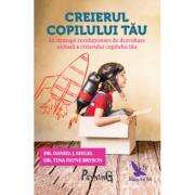 Creierul copilului tău - 12 strategii revoluţionare de dezvoltare unitară a creierului copilului tău (ediție revizuită)