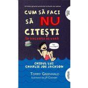 Cum să faci să NU citești în vacanța de vară: Ghidul lui Charlie Joe Jackson #3 | paperback
