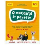 O vacanta de poveste. Caiet de activitati distractive - Romana, Matematica, Stiinte si Arte - clasa a III-a
