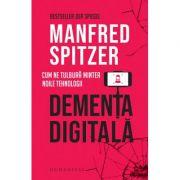 Demența digitală - Cum ne tulbură mintea noile tehnologii
