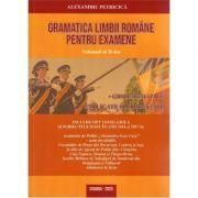 Gramatica Limbii Romane pentru Examene 2020 - 2920 Grile tematice explicate si comentate - Include opt teste grila si subiectele date in anii 2016 si 2017, Volumul al II-lea - Editie revizuita 2020
