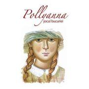 Pollyanna, jocul bucuriei. vol. 1