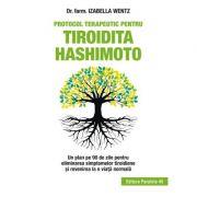 Protocol terapeutic pentru tiroidita Hashimoto - Un plan pe 90 de zile pentru eliminarea simptomelor tiroidiene și revenirea la o viață normală