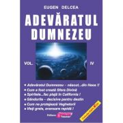 Adevăratul Dumnezeu - vol. IV - Eugen Delcea