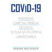 Covid-19 - Pandemia care nu trebuia sa existe si cum sa fie oprita urmatoarea
