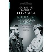 """""""Cu iubire tandră, Elisabeta"""". """"Mereu al tău credincios, Carol"""" - Corespondența perechii regale, volumul I, 1869–1888"""