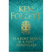 Si a fost seara, si a fost dimineata - Ken Follett