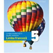 Limba moderna 1 - studiu intensiv franceza. Manual clasa a V-a - Raisa Elena Vlad, Cristina Grigore