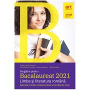 Pregătire pentru Bacalaureat 2021 - LIMBA ȘI LITERATURA ROMÂNĂ - Florin Ioniţă - Editura Art Educational