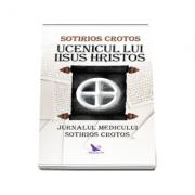 Ucenicul lui Iisus Hristos. Jurnalul doctorului Sotirios Crotos
