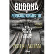 Buddha și nonconformistul. Arta spirituală secretă a reușitei în muncă - Vishen Lakhiani