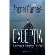 Excepția - O încercare de antropologie filozofică - Andrei Cornea