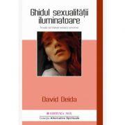 Ghidul sexualității iluminatoare. Învață să trăiești extazul amoros!