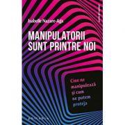Manipulatorii sunt printre noi - cine ne manipulează şi cum ne putem proteja