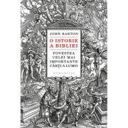 O istorie a Bibliei - Povestea celei mai importante cărți a lumii - John Barton