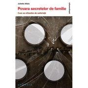 Povara secretelor de familie - cum ne eliberăm de suferinţă - Juliette Allais