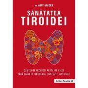 Sănătatea tiroidei. Cum să-ți recapeți pofta de viață fără stări de oboseală, confuzie, greutate