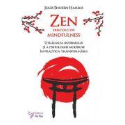 Zen dincolo de mindfulness - utilizarea budismului şi a psihologiei moderne în practica transformării