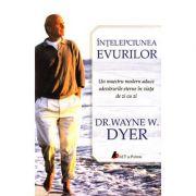 Înţelepciunea evurilor - un maestru modern aduce adevărurile eterne în viaţa de zi cu zi - Wayne W. Dyer