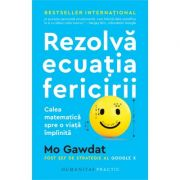Rezolvă ecuația fericirii - Calea matematică spre o viață împlinită - Mo Gawdat