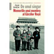De unul singur - Memoriile unui membru al Gărzilor Roșii - Fan Shen