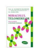 Miracolul telomerilor - Elizabeth Blackburn, Elissa Epel