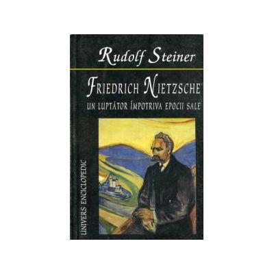 Friedrich Nietzsche - un luptator împotriva epocii sale.