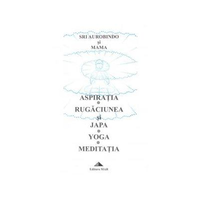 Aspiraţia - Rugăciunea şi Japa - Yoga - Meditaţia
