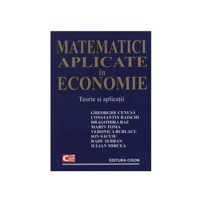 Matematici aplicate in economie. Teorie si Aplicatii