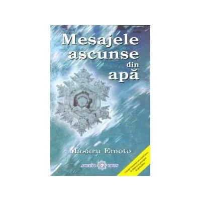 Mesajele ascunse din apă: Apa cunoaşte răspunsul vol. 1