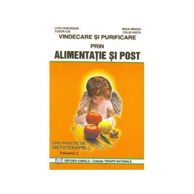 Vindecare si purificare prin alimentatie si post - Ghid practic de dietoterapie - vol. 2