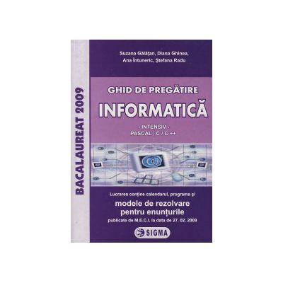 Ghid de pregatire. Bacalaureat la Informatica (intensiv), 2009 (cu enunturile publicate pe 27. 02. 2009)