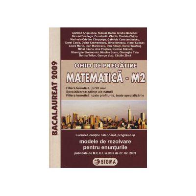 Ghid de pregatire. Bacalaureat la Matematica M2, 2009 (cu enunturile publicate pe 27. 02. 2009)