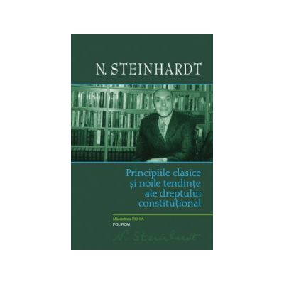 Principiile clasice şi noile tendinţe ale dreptului constituţional. Critica operei lui Léon Duguit. (Ediţie cartonată)