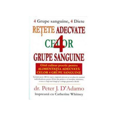 • Reţete adecvate celor 4 grupe sanguine. Ghid culinar practic pentru Alimentaţia adecvată celor 4 grupe sanguine