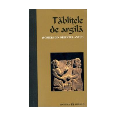 Tăbliţele de argilă (Scrieri din Orientul Antic)