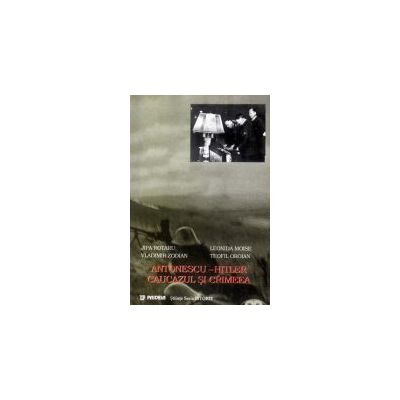 Antonescu, Hitler, Caucazul si Crimeia