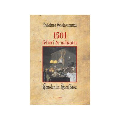 Dictatura gastronomica. 1501 feluri de mancare