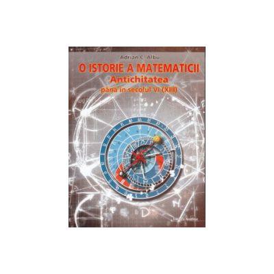 O istorie a Matematicii Antichitatea pana in secolul VI (XIII)