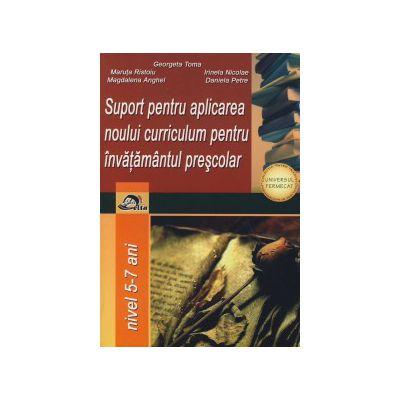 Suport pentru aplicarea noului curriculum pentru invatamantul prescolar (nivel 5 - 7 ani)