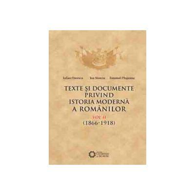 TEXTE ŞI DOCUMENTE PRIVIND ISTORIA MODERNĂ A ROMÂNILOR, VOL. II, 1866-1918