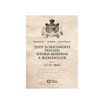 TEXTE ŞI DOCUMENTE PRIVIND ISTORIA MODERNĂ A ROMÂNILOR, VOL. I, 1774-1866