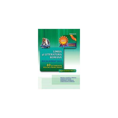LIMBA SI LITERATURA ROMANA. BACALAUREAT 2011. 40 DE VARIANTE PENTRU PROBA ORALA