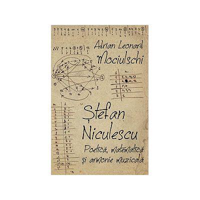 Ştefan Niculescu. Poetică, matematică şi armonie muzicală