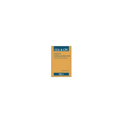 Codul civil. Codul de procedura civila. Legea contenciosului administrativ. Actualizat 10 februarie 2011