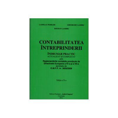 CONTABILITATEA INTREPRINDERII : Indrumar practic actualizat si completat prin Reglementarile Contabile prevazute de Directivele Europene a IV-a si a VII-a aprobate de O.M.F.P. 3055/2009  Editia a X-a
