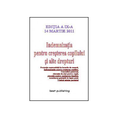 Indemnizatia pentru cresterea copilului si alte drepturi - editia a IX-a - 14 martie 2011