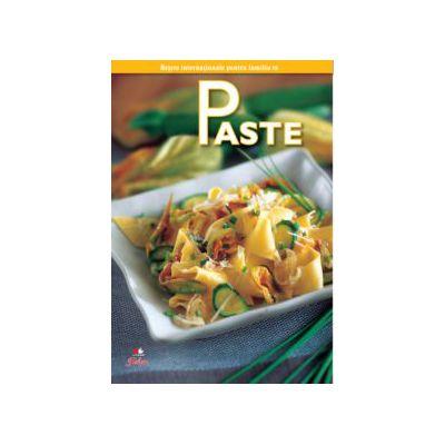 Paste- Secretele bucătăriei, vol. 6 Rețete internaționale pentru familia ta