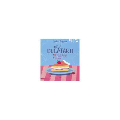 De-a bucatarii - 50 retete de dulciuri pentru mamici iscusite si copii isteti