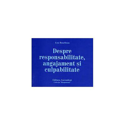 Despre responsabilitate, angajament şi culpabilitate